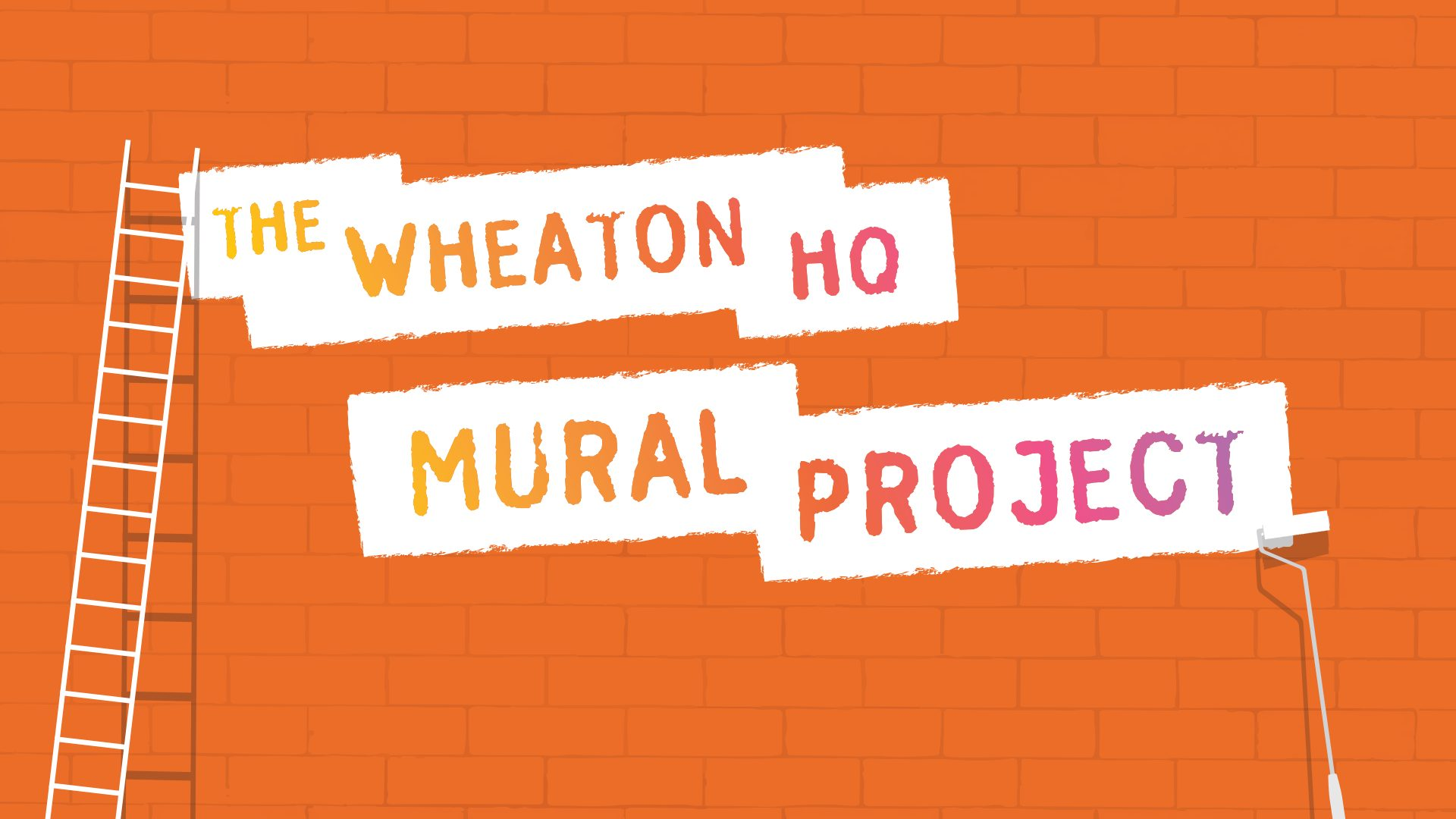 Orange brick wall with ladder and paint roller. Text: The Wheaton HQ Mural Project